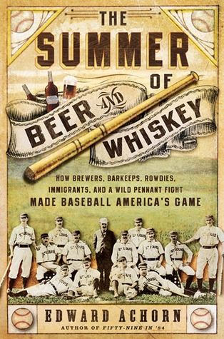 The Summer of Beer and Whiskey by Edward Achorn