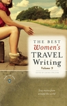 The Best Women's Travel Writing, Volume 9: True Stories from Around the World