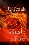 A Taste of Fire #1 by R. Tezak