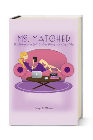 Ms. Matched: The Sophisticated Girls' Guide to Dating in the Digital Age