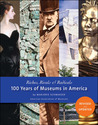 Riches, Rivals and Radicals: 100 Years of Museums in America