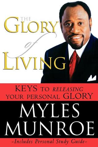 The Glory of Living by Myles Munroe
