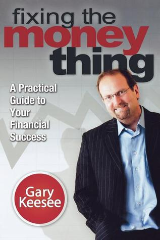 Fixing the Money Thing by Gary Keesee