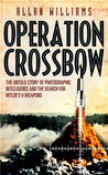 Operation Crossbow: The Untold Story of Photographic Intelligence and the Search for Hitler's V Weapons