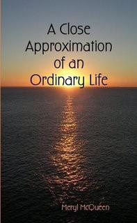 A Close Approximation of an Ordinary Life