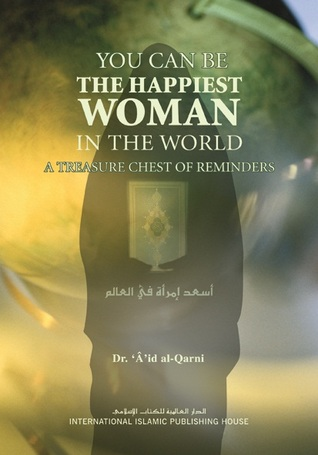 You Can Be The Happiest Woman in the World by a'id al-Qarni