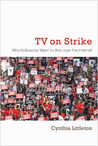 TV on Strike: Why Hollywood Went to War Over the Internet