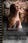 If Wishes Were Shadows
