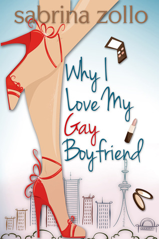 Why I Love My Gay Boyfriend by Sabrina Zollo