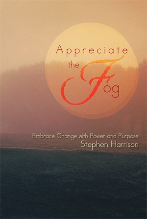 Appreciate The Fog: Embrace Change with Power and Purpose
