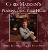 Chris Madden's Guide to Personalizing Your Home: Simple, Beautiful Ideas for Every Room