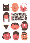 Monsters, Miracles & Mayonnaise