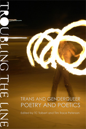 Troubling the Line: Trans and Genderqueer Poetry and Poetics