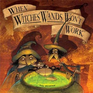When Witches' Wands Won't Work by Poly Bernatene