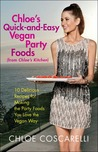 Chloe's Quick-and-Easy Vegan Party Foods (from Chloe's Kitchen): 10 Delicious Recipes for Making the Party Foods You Love the Vegan Way