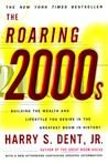 The Roaring 2000s: Building The Wealth And Lifestyle You Desire In The Greatest Boom In History