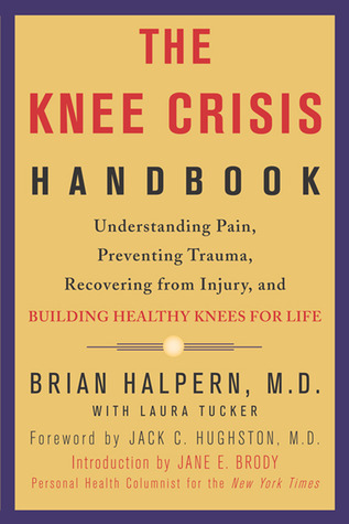 The Knee Crisis Handbook: Understanding Pain, Preventing Trauma, Recovering from Injury, and Building Healthy Knees for Life
