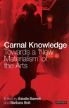 Carnal Knowledge: Towards a 'New Materialism' through the Arts