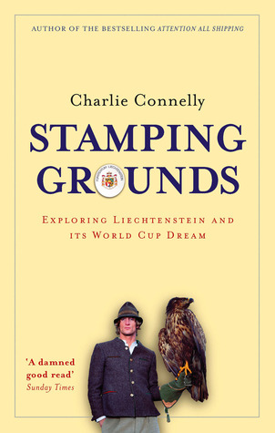 Stamping Grounds: Exploring Liechtenstein and Its World Cup Dream Charlie Connelly