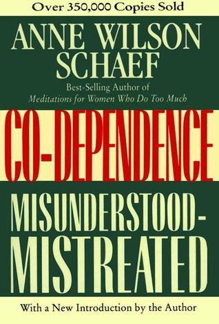 Co-Dependence: Misunderstood--Mistreated