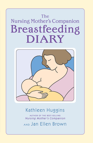 The Nursing Mother's Breastfeeding Diary by Kathleen Huggins
