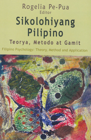 Sikolohiyang Pilipino: Teorya, Metodo, at Gamit = Filipino Psychology: Theory, Method, and Application