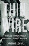Thin Wire: A mother's journey through her daughter's heroin addiction