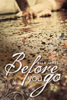 Before You Go by Ella James