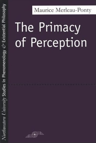 The Primacy of Perception by Maurice Merleau-Ponty