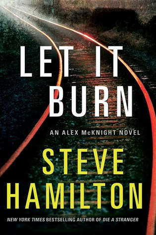 Let it burn / An Alex Mcknight Novel Steve Hamilton
