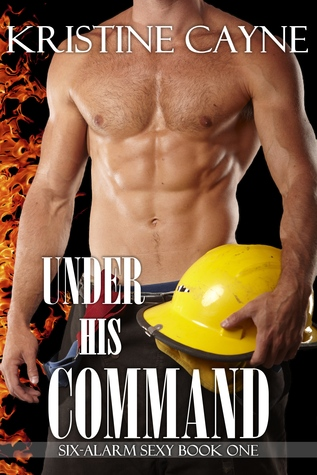 Under His Command (Six-Alarm Sexy #1)