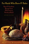 For Maids Who Brew & Bake: Rare & Excellent Recipes from 17th Century Newfoundland