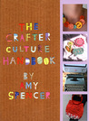 The Crafter Culture Handbook: Making it yourself
