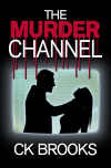 The Murder Channel by CKay Brooks