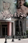 Maybe It's You (The Bloomington Series, #2)