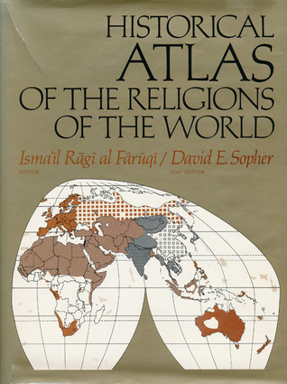 Historical Atlas of the Religions of the World by Ismail R. al-Faruqi