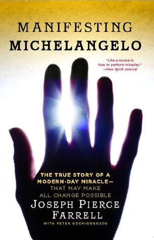 Manifesting Michelangelo: The True Story of a Modern-Day Miracle--That May Make All Change Possible