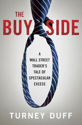 The Buy Side: A Wall Street Trader's Tale of Spectacular Excess
