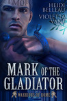 Mark of the Gladiator (Warriors of Rome, #4) by Heidi Belleau