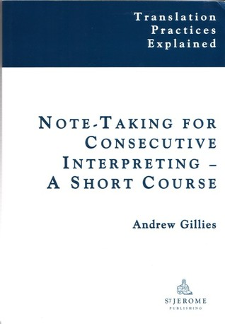 Note-Taking for Conference Interpreting - A Short Course by Andrew Gillies