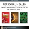 Personal Health: What You Need To Know From Modern Science