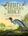 Bird-Watcher's Bible: A Complete Treasury: Science, Know-How, Beauty, Lore