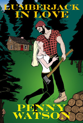 Lumberjack In Love by Penny Watson