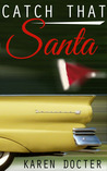 Catch That Santa by Karen Docter