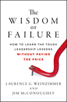The Wisdom of Failure: How to Learn the Tough Leadership Lessons Without Paying the Price