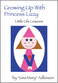 Growing Up With Princess Lizzy by Gma Mary Adkinson