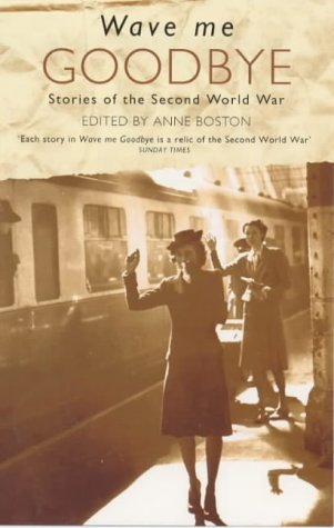 Wave Me Goodbye: Stories of the Second World War