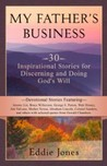 My Father's Business: 30 Inspirational Stories for Discerning and Doing Gods Will