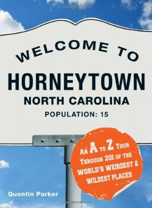 Welcome to Horneytown, North Carolina, Population: 15: An A to Z Tour Through 201 of the World