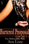 Bartered Proposal (The Billionaire's Wife, #1)